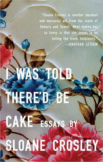 Buzz Book Club: I Was Told There'd Be Cake by Sloane Crosley