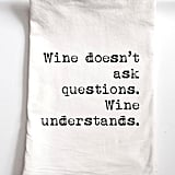Wine Doesn't Ask Questions Kitchen Towel