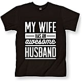 """My Wife Has an Awesome Husband"" Tee"