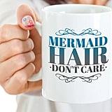 Mermaid Hair Don't Care Mug ($15)