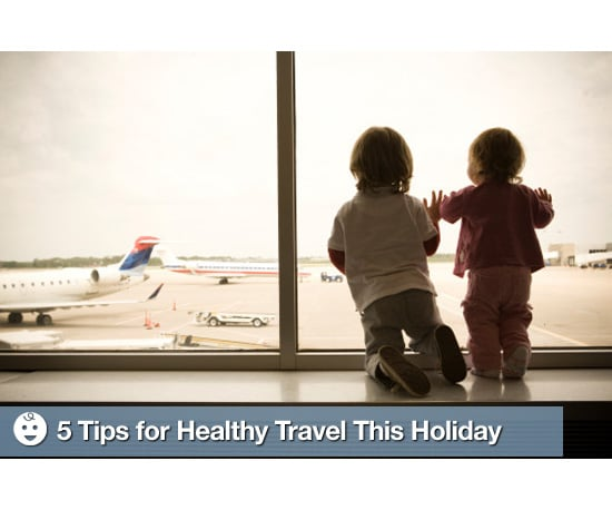 5 Tips For Healthy Travel This Holiday