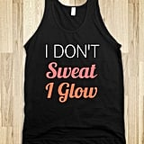 I Don't Sweat I Glow