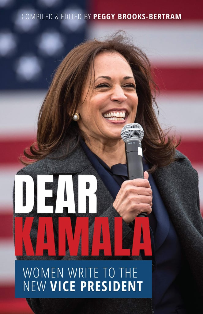 Dear Kamala: Women Write to the New Vice President edited by Peggy Brooks-Bertram