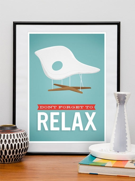 "For those who can't stop worrying throughout the day, this Eames Print ($20) has a ""Don't Forget to Relax"" reminder to help you stay sane."