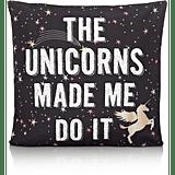 The Unicorns Made Me Do It Cushion