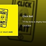 """""""Click Bait"""" by TT the Artist & Mighty Mark"""