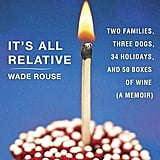 It's All Relative: Two Families, Three Dogs, 34 Holidays, and 50 Boxes of Wine
