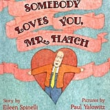 Somebody Loves You, Mr. Hatch