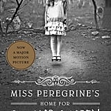 For Ages 12 and Up: Miss Peregrine's Home For Peculiar Children