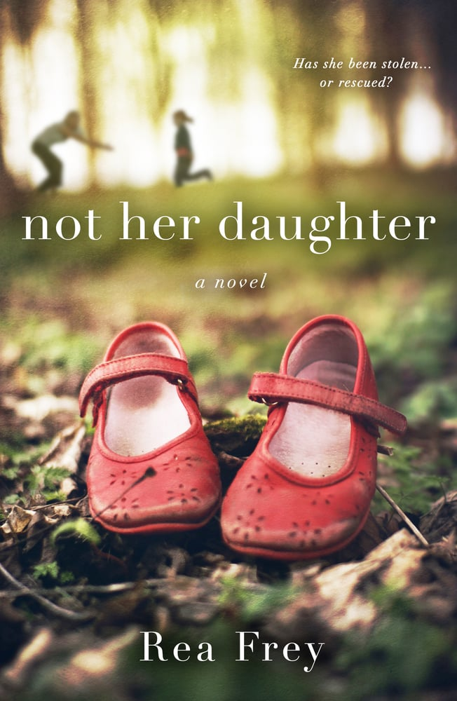 If You Love Women's Fiction/Family Life Novels: Not Her Daughter by Rea Frey (Out Aug. 21)