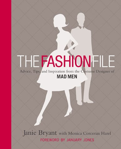 The Fashion File: Advice, Tips, and Inspiration From the Costume Designer of Mad Men ($20)