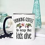Etsy Drinking Coffee to Keep the Kids Alive Mug
