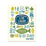 Live Lagom Balanced Living the Swedish Way by Anna Brones