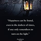 """Happiness can be found, even in the darkest of times, if one only remembers to turn on the light."" — Harry Potter and the Prisoner of Azkaban"