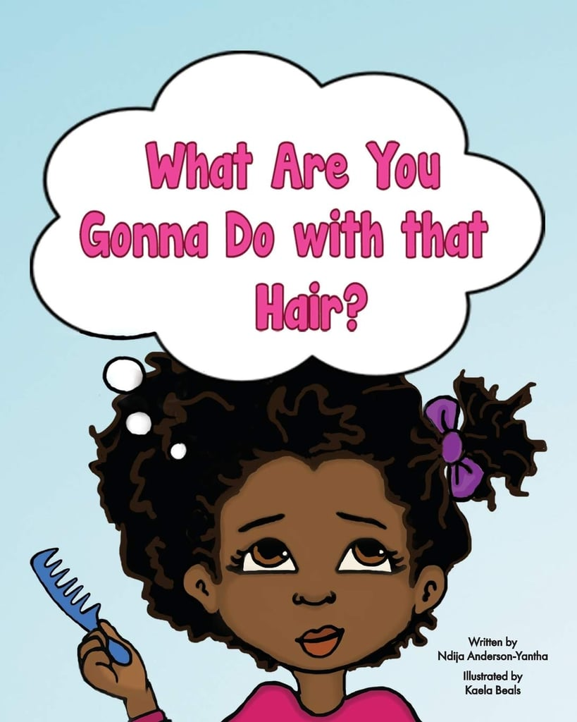 What Are You Gonna Do With That Hair? by Ndija Anderson-Yantha, Illustrated by Kaela Beals