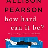 If You Love Women's Fiction/Family Life Novels: How Hard Can It Be? by Allison Pearson (Out June 5)