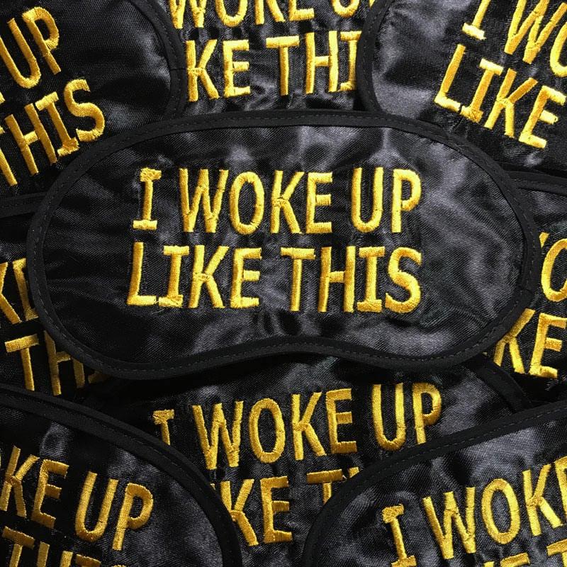 I Woke Up Like This Eye Mask