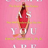 Come as You Are by Emily Nagoski, Ph.D.
