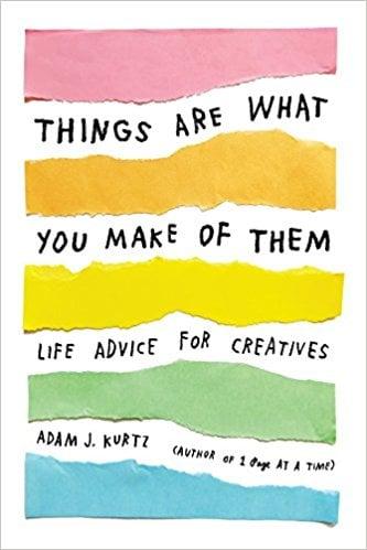 Adam J Kurtz Things Are What You Make Of Them ($19.50)