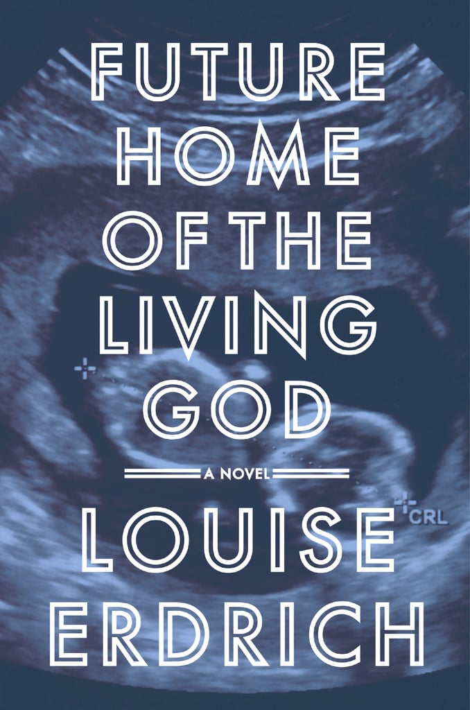 Future Home of the Living God by Louise Erdrich (Out Nov. 14)