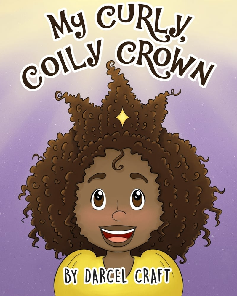 My Curly, Coily Crown by Darcel Craft