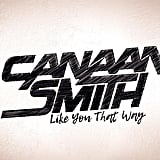 """Like You That Way"" by Canaan Smith"