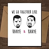What would Kanye do? Go wild over this  Kanye West card ($8).
