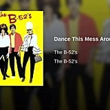 """Dance This Mess Around"" by The B-52s"