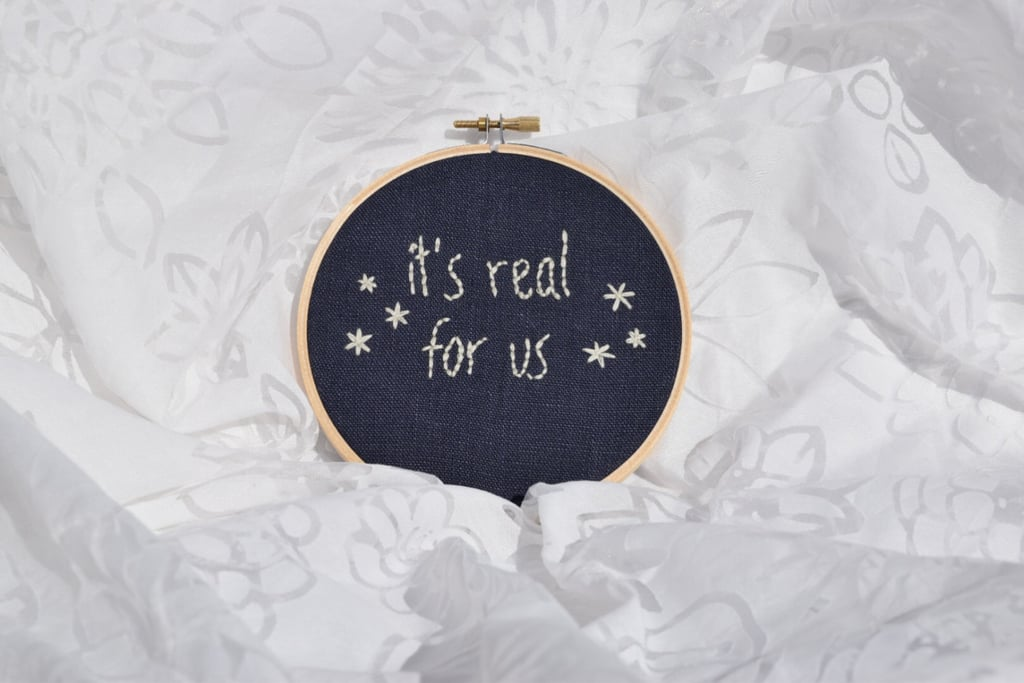 """It's Real For Us"" Embroidery Hoop ($25)"