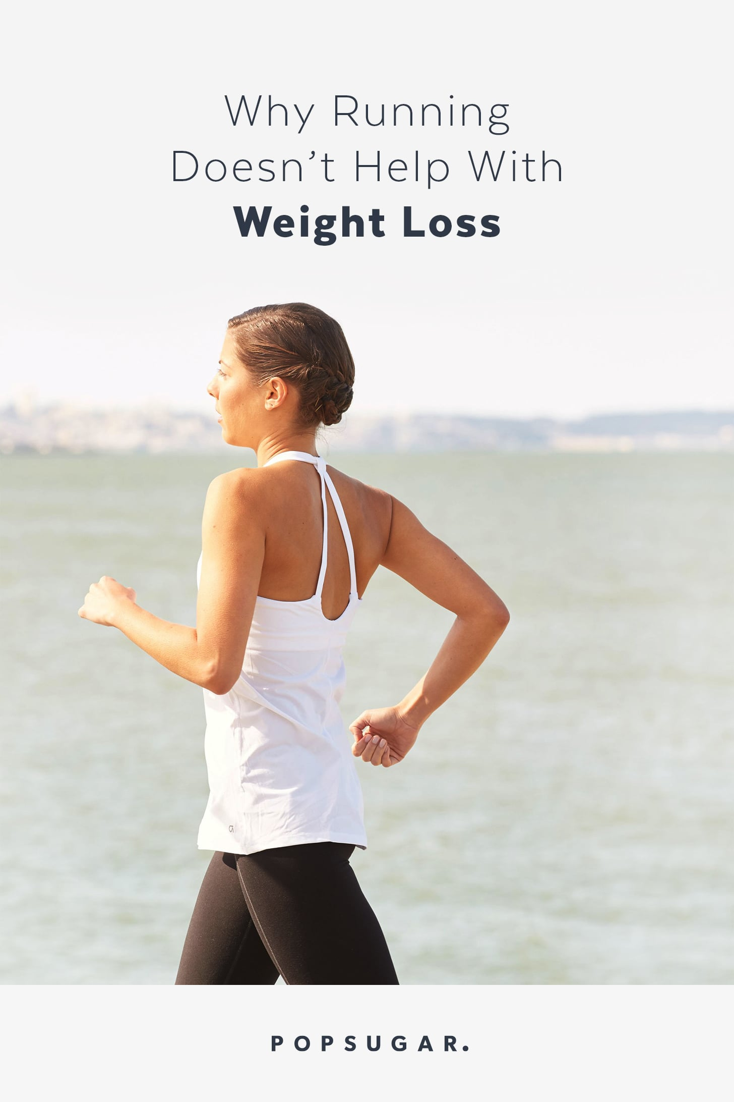 Why Running Doesn T Help With Weight Loss Popsugar Fitness