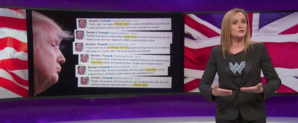 Samantha Bee on Trump's London Terror Attack Tweets