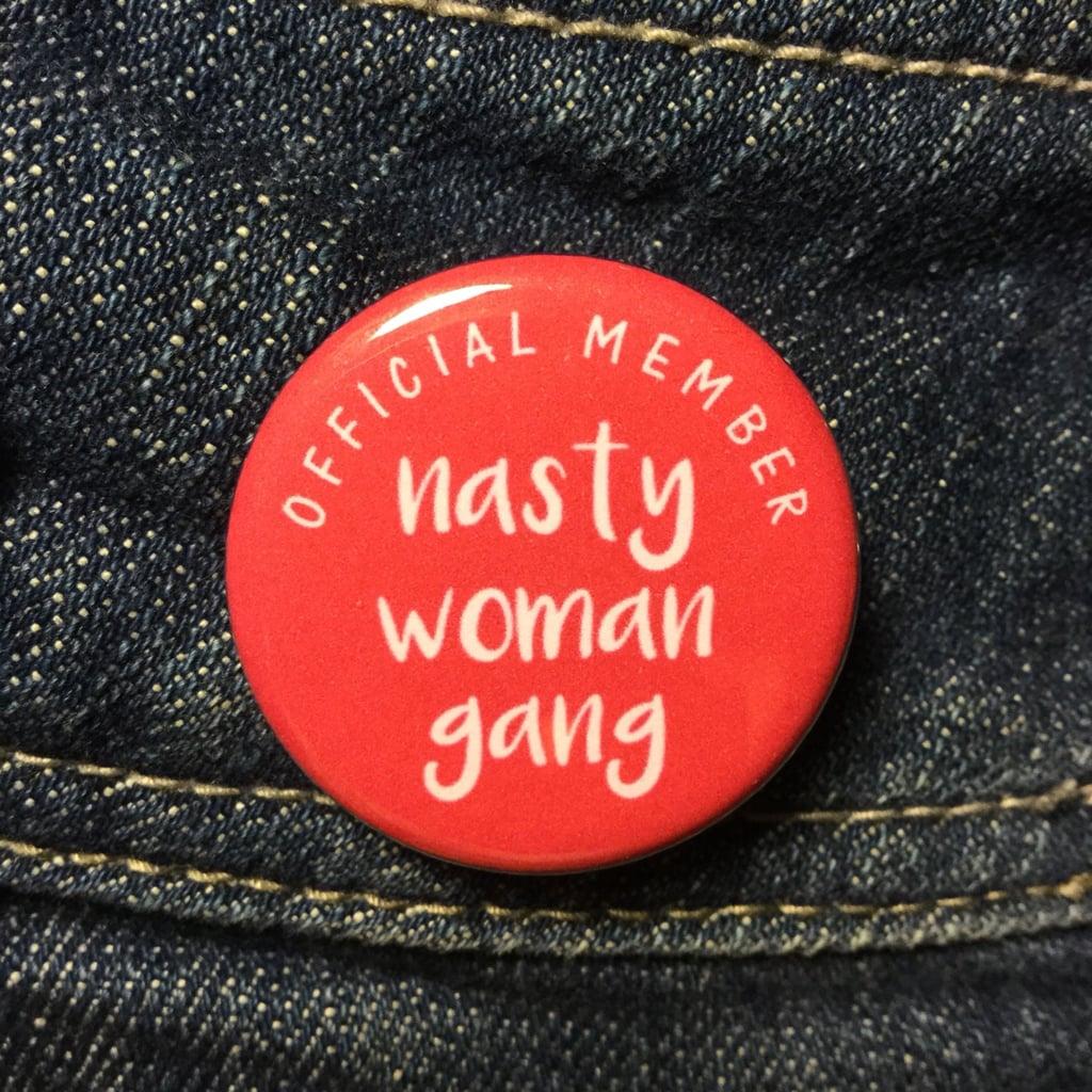 Nasty Woman Gang Button ($2)