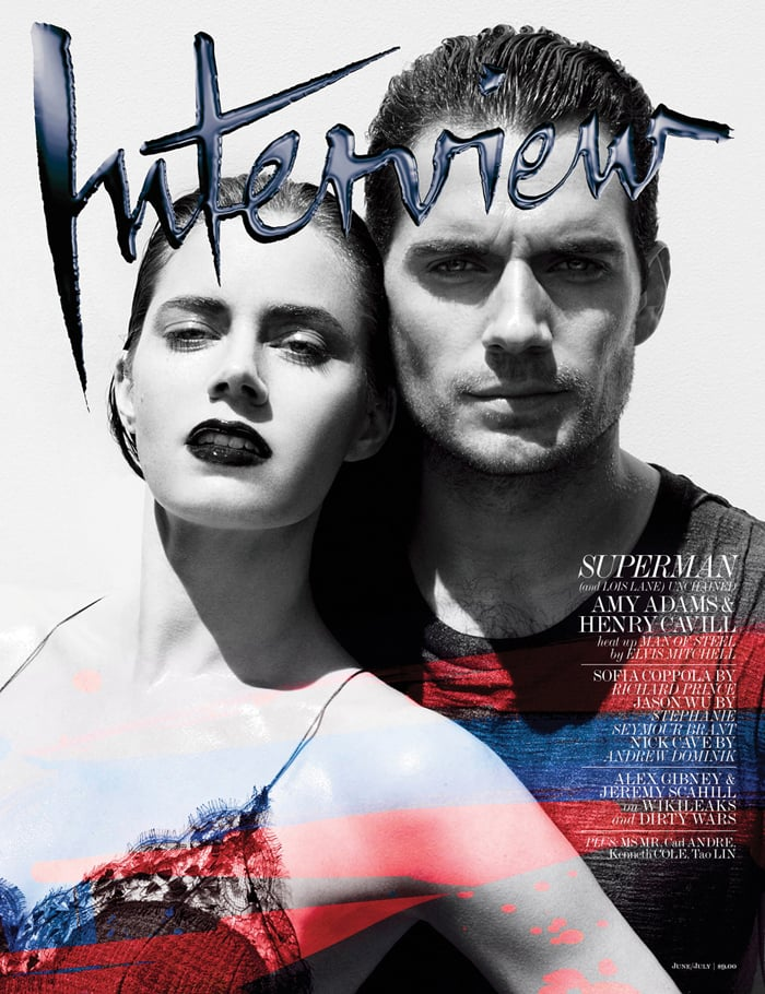 """Henry Cavill and Amy Adams cover the June/July issue of Interview, which will be available on newsstands on June 18. Inside the issue, Amy and Henry separately discussed their characters, Lois Lane and Superman, and the excitement and work behind the return of their comic book movie. Henry also chatted about his onscreen chemistry with Amy, who shared details on her disdain for early morning workouts and strict diets. Man of Steel hits the big screen this Friday, but first, here's more from Henry Cavill and Amy Adams in Interview:   Henry on getting the Superman role: """"It was incredibly exciting — I remember looking in the mirror and going 'I'm Superman.' But it was also one of those things where you go, 'This isn't winning the lottery — it's getting a lottery ticket. Now I've got to work out which numbers to scratch . . .'"""" Amy on Lois Lane: """"What I like about Lois and Clark, too — and what I think we've preserved — is that there is this sort of throwback, gal Friday feel to her, that she exists in a man's world and she's still extremely feminine. It was important to me because I do believe that you don't have to act like a man to be strong. You can still be feminine. I've always really loved action films, but I don't see myself as a superhero girl, so my Lois is a mere mortal — full of imperfections. She's someone I identify with. So this was an opportunity to be in a genre film without having to train — which was a positive thing."""" Amy on her appearance: """"I always want to defeat supervillians — it's just the chicken-and-broccoli diet that I'm not into. I have a small child, so the idea of getting up at 3 a.m. to train before a day of shooting . . . I just don't have it in me, although I have so much respect for people who do."""" Henry on Superman: """"He can never really cry in a heaving, sobbing, emotional way, or beat his fists against the wall in anger, or laugh uncontrollably, or have passionate sex, or hold someone so tight you feel like you could squeeze them to"""