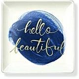 Hello Beautiful Tray ($21)