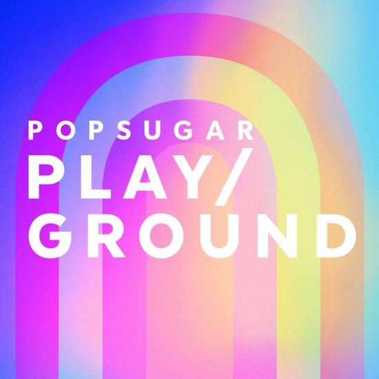 POPSUGAR Play/Ground 2018 Video