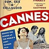Cannes: Fifty Years of Sun, Sex, and Celluloid