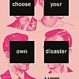 Choose Your Own Disaster by Dana Schwartz