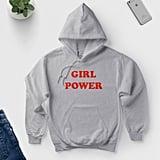 Girl Power Hoodie ($30)