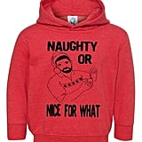 "Naughty or ""Nice For What"" Sweatshirt"