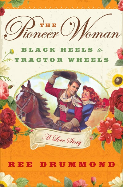 The Pioneer Woman: Black Heels to Tractor Wheels