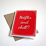 Netflix and Chill Greeting Card ($6)