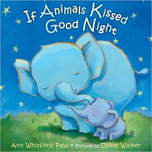 Ages 3+: If Animals Kissed Good Night