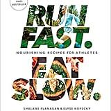 Run Fast. Eat Slow: Nourishing Recipes For Athletes