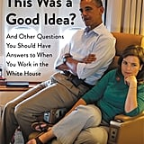 Who Thought This Was a Good Idea? And Other Questions You Should Have Answers to When You Work in the White House