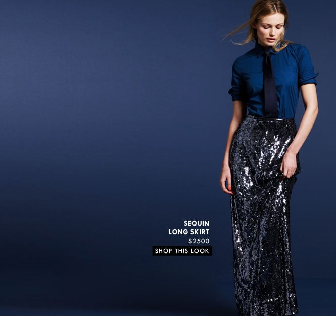 Skip: The Sequin Long Skirt ($2,500)  Why: As far as sequins go, this is likely the most impractical way to wear them. Rather than blow your budget on one standout piece, select more everyday-friendly sequins in a top, a mini, even a great jacket, but chances are you'll only have a few occasions to wear the sequin maxi.