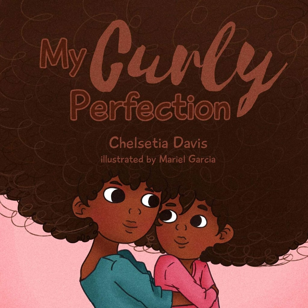 My Curly Perfection by Chelsetia Davis, Illustrated by Mariel Garcia