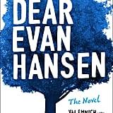 Dear Evan Hansen: The Novel by Val Emmich, Steven Levenson, Benj Pasek, and Justin Paul, out Oct. 9