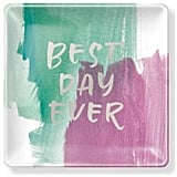 Best Day Ever Glass Tray ($17)
