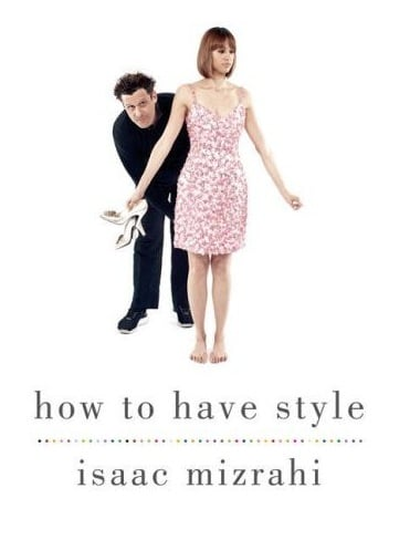 Fab Read: Isaac Mizrahi's How to Have Style