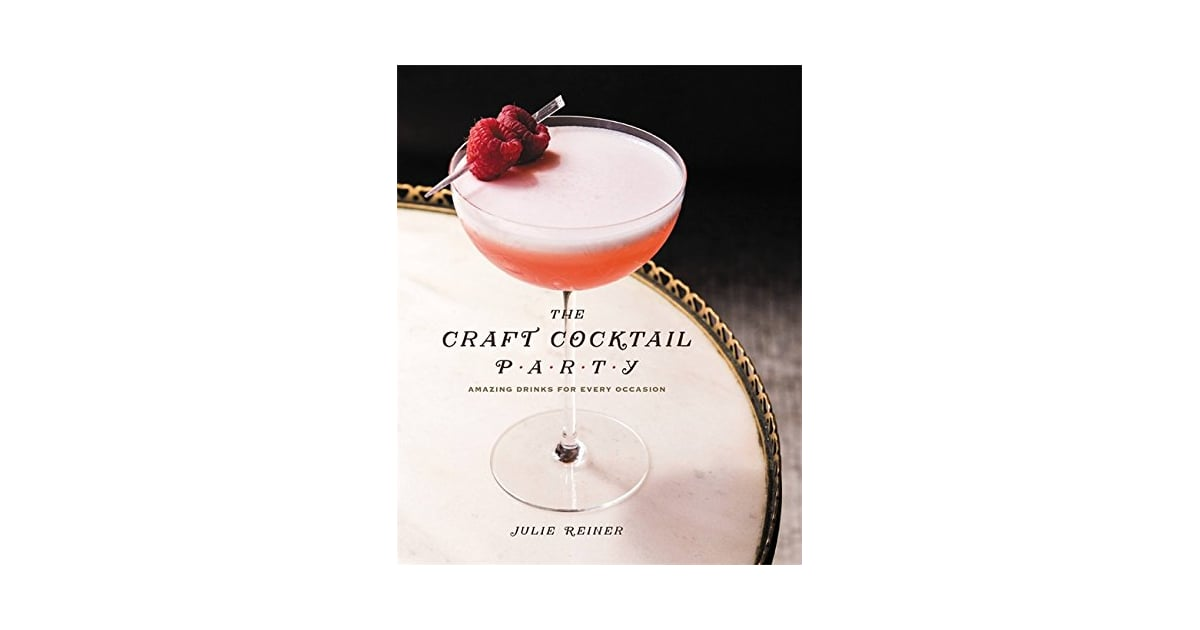 f42dbf22db6ce The Craft Cocktail Party: Delicious Drinks For Every Occasion ...
